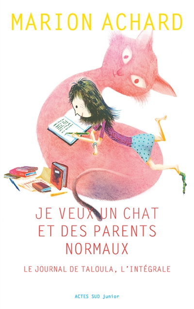 JE VEUX UN CHAT ET DES PARENTS NORMAUX  -  LE JOURNAL DE TALOULA, L'INTEGRALE