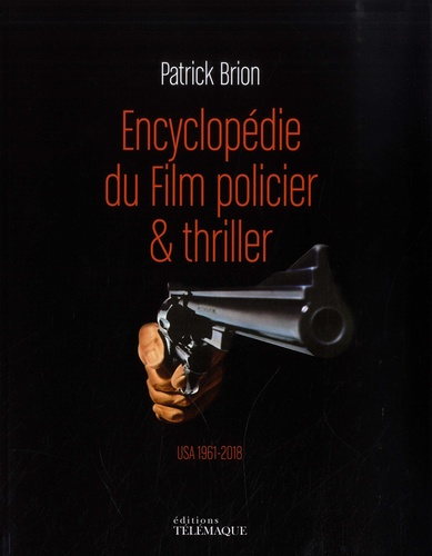ENCYCLOPEDIE DU FILM POLICIER & THRILLER - VOLUME 2 USA 1961-2018