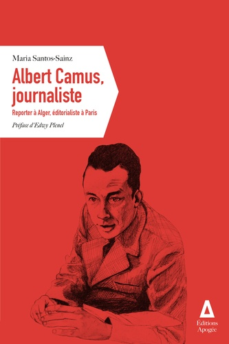 ALBERT CAMUS, JOURNALISTE - REPORTER A ALGER, EDITORIALISTE A PARIS